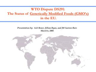 WTO Dispute DS291:    The Status of  Genetically Modified Foods (GMO's)  in the EU.