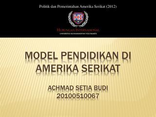 Model Pendidikan Di Amerika Serikat achmad setia budi 20100510067