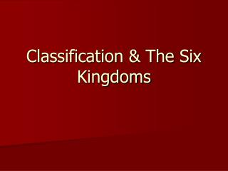 Classification & The Six Kingdoms