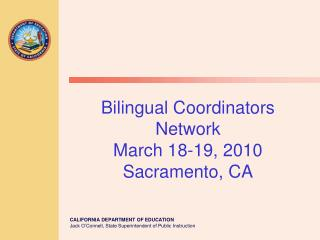 Bilingual Coordinators Network  March 18-19, 2010 Sacramento, CA
