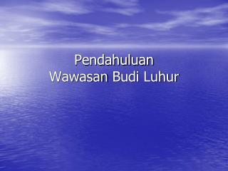 Pendahuluan Wawasan  Budi  Luhur