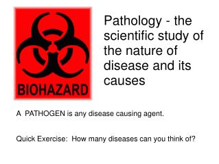 Pathology - the scientific study of the nature of disease and its causes