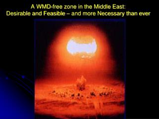 A WMD-free zone in the Middle East:  Desirable and Feasible – and more Necessary than ever