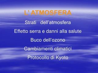 L' ATMOSFERA Strati   dell'atmosfera Effetto serra e danni alla salute Buco dell'ozono