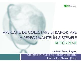 A plicaţie  de COLECTARE  ş i  RAPORTARE  a performanţei î n  sistemele BITTOrrent