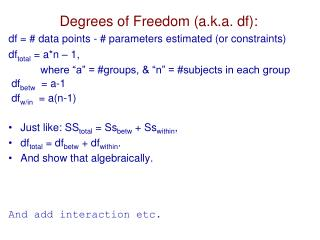 Degrees of Freedom (a.k.a.  df ):