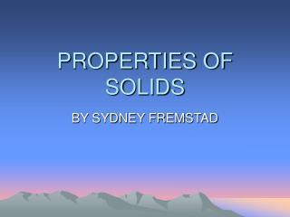 PROPERTIES OF SOLIDS