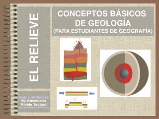 CONCEPTOS BÁSICOS  DE GEOLOGÍA (PARA ESTUDIANTES DE GEOGRAFÍA)