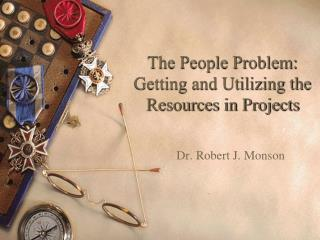 The People Problem: Getting and Utilizing the Resources in Projects