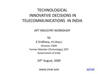 TECHNOLOGICAL  INNOVATIVE DECISIONS IN TELECOMMUNICATIONS  IN INDIA APT INDUSTRY WORKSHOP