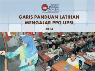 GARIS PANDUAN LATIHAN MENGAJAR PPG UPSI  2014