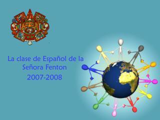 La clase de Espa ñ ol de la Se ñ ora Fenton 2007-2008