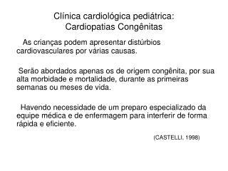 Clínica cardiológica pediátrica:  Cardiopatias Congênitas