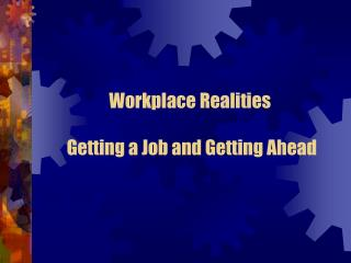 Workplace Realities  Getting a Job and Getting Ahead