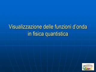 Visualizzazione delle funzioni d�onda in fisica quantistica