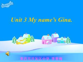Unit 3 My name's Gina.