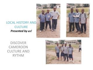 LOCAL HISTORY AND CULTURE Presented  by us!