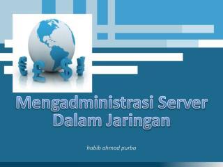 Mengadministrasi  Server  Dalam Jaringan
