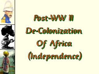 Post-WW II De-Colonization Of Africa (Independence)