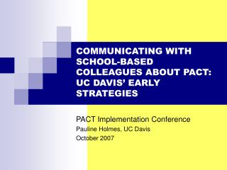 COMMUNICATING WITH SCHOOL-BASED COLLEAGUES ABOUT PACT: UC DAVIS� EARLY STRATEGIES