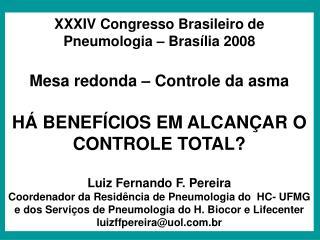 XXXIV Congresso Brasileiro de Pneumologia – Brasília 2008 Mesa redonda – Controle da asma