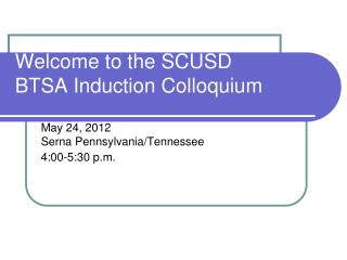 Welcome to the SCUSD BTSA Induction Colloquium