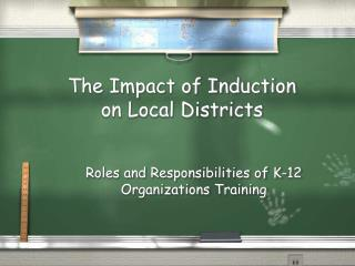 The Impact of Induction  on Local Districts