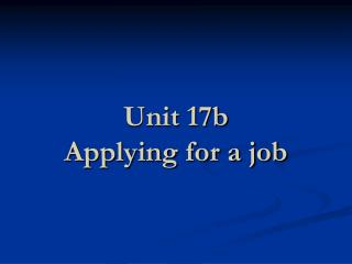 Unit 17b  Applying for a job