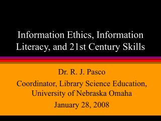 Information Ethics, Information Literacy, and 21st Century Skills