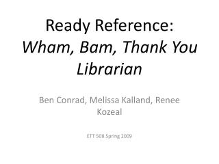 Ready Reference: Wham, Bam, Thank You Librarian