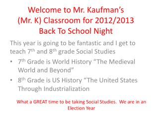 Welcome to Mr. Kaufman's           (Mr. K) Classroom for 2012/2013 Back To School Night