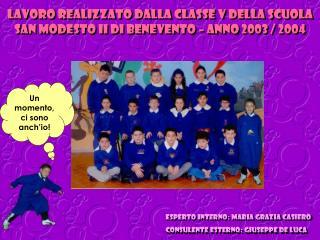Lavoro realizzato dalla classe v della scuola san modesto II di benevento – anno 2003 / 2004