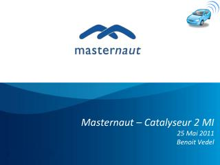 Masternaut – Catalyseur 2 MI 25 Mai 2011 Benoit Vedel