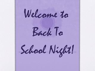 Welcome to  Back  T o  School  N ight !