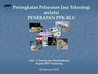 Peningkatan Pelayanan Jasa Teknologi melalui PENERAPAN PPK-BLU