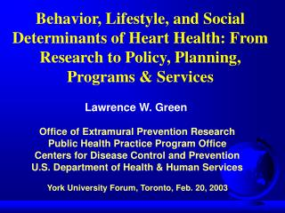Behavior, Lifestyle, and Social Determinants of Heart Health: From Research to Policy, Planning, Programs  Services