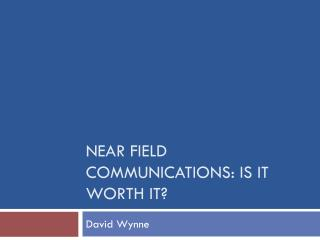 Near field Communications: Is it worth it?