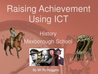 Raising Achievement Using ICT