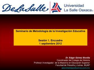 Seminario de Metodología de la Investigación Educativa  Sesión 1. Encuadre   1 septiembre 2012