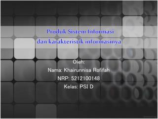 Produk Sistem Informasi  dan karakteristik informasinya