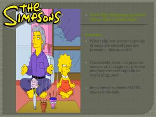 View  The Simpsons  episode titled �She of Little Faith�.  Consider: