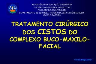 TRATAMENTO CIRÚRGICO DOS  CISTOS  DO COMPLEXO BUCO-MAXILO-FACIAL