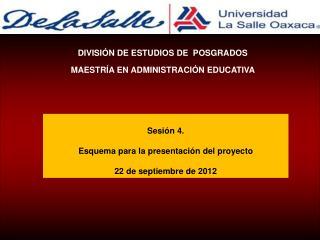 Sesión 4. Esquema para la presentación del proyecto    22 de septiembre de 2012