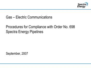 Gas   Electric Communications  Procedures for Compliance with Order No. 698 Spectra Energy Pipelines