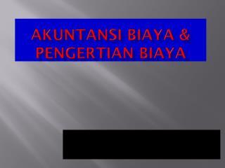 AKUNTANSI BIAYA & PENGERTIAN BIAYA