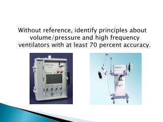 Volume/Pressure and High Frequency Ventilators