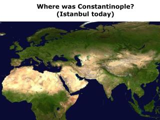 Where was Constantinople? (Istanbul today)