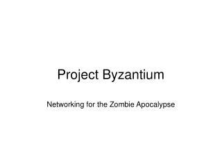 Project Byzantium