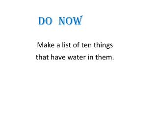 Make a list of ten things  that have water in them.