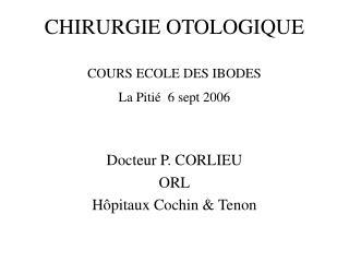 CHIRURGIE OTOLOGIQUE COURS ECOLE DES IBODES La Pitié  6 sept 2006
